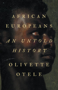 "The cover of ""African Europeans: An Untold History"" by Olivette Otele."